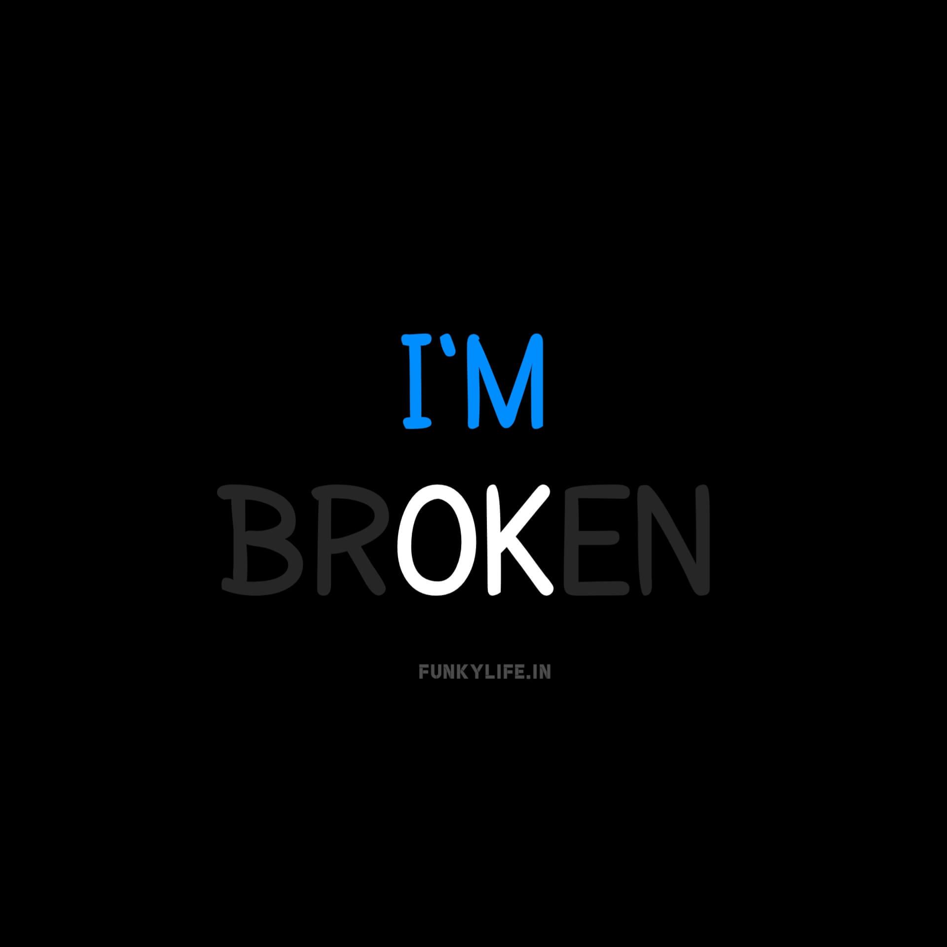 I'm Broken WhatsApp Profile DP