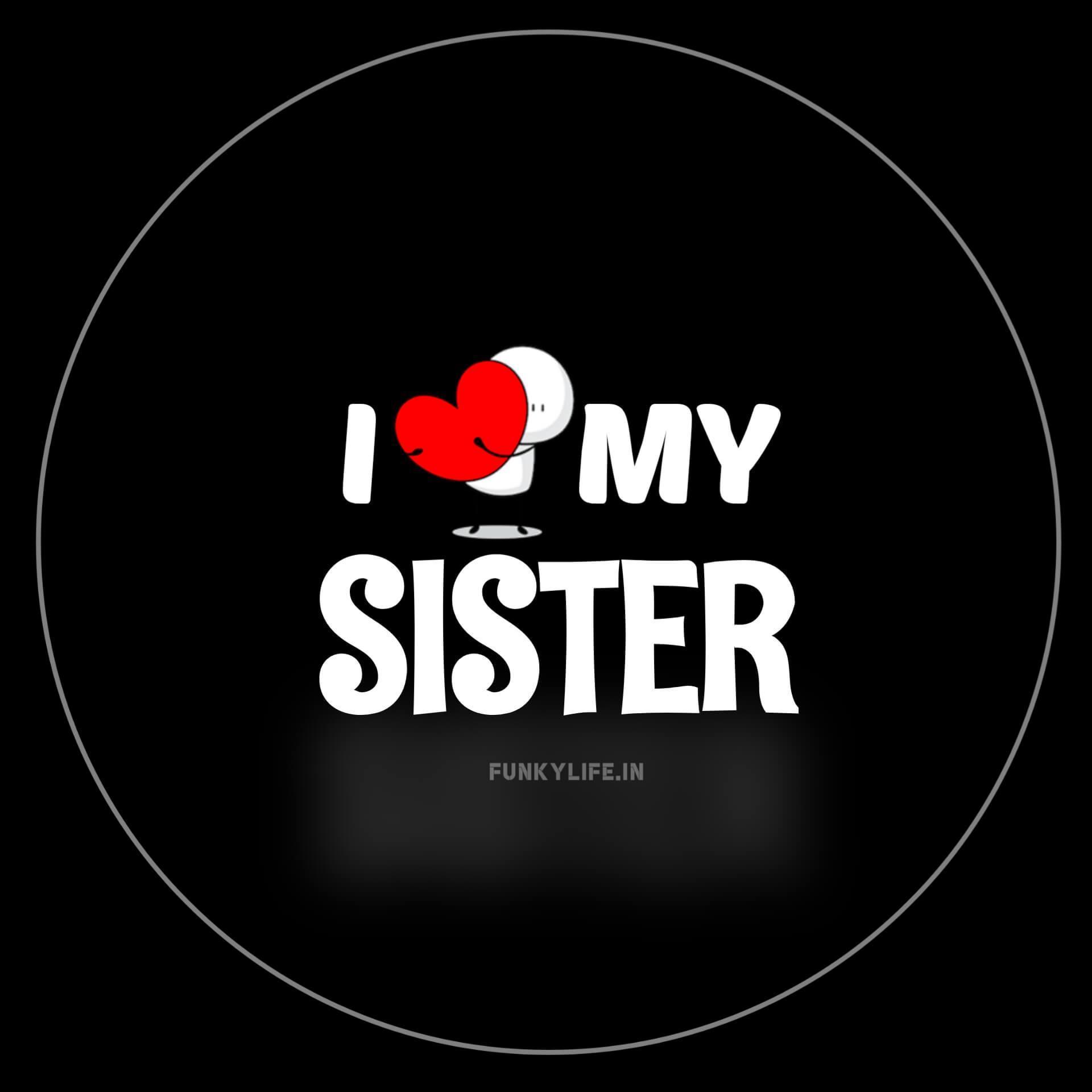 I Love My Sister DP